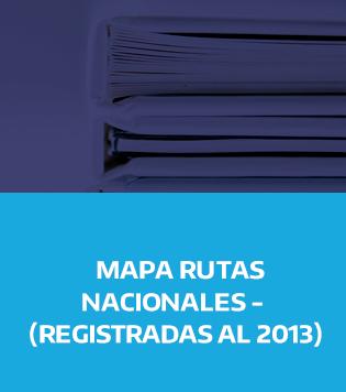 MAPAS RUTAS NACIONALES REGISTRADO 2013